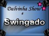Dalvinha Show e Swingado