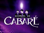 HOMENS DE CABARE