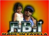 F.B.I. MADE IN FAVELA