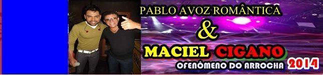 PABLO VOZ ROMANTICA & MACIEL CIGANO