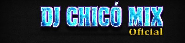 DJ CHICÓ MIX OFICIAL
