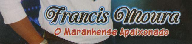 FRANCIS MOURA - O MARANHENSE APAIXONADO